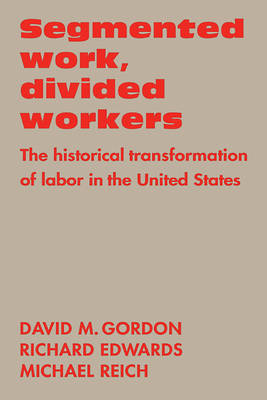 Segmented Work, Divided Workers: The historical transformation of labor in the United States (Paperback)