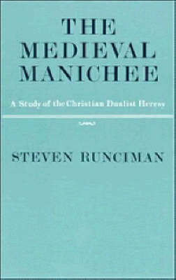 The Medieval Manichee: A Study of the Christian Dualist Heresy (Paperback)