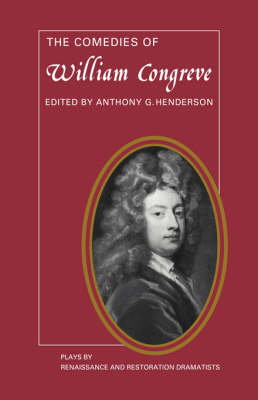 The Comedies of William Congreve: The Old Batchelour, Love for Love, The Double Dealer, The Way of the World - Plays by Renaissance and Restoration Dramatists (Paperback)
