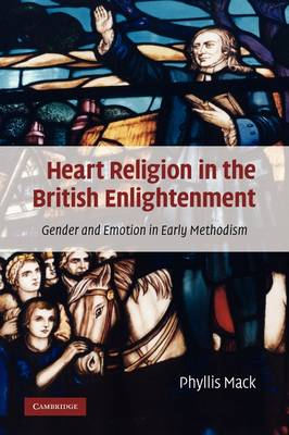 Heart Religion in the British Enlightenment: Gender and Emotion in Early Methodism (Paperback)