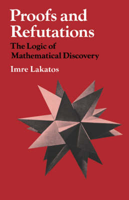 Proofs and Refutations: The Logic of Mathematical Discovery (Paperback)