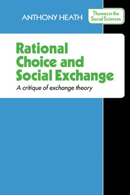 Themes in the Social Sciences: Rational Choice and Social Exchange: A Critique of Exchange Theory (Paperback)