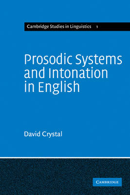 Prosodic Systems and Intonation in English - Cambridge Studies in Linguistics 1 (Paperback)