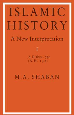 Islamic History: Volume 1, AD 600-750 (AH 132): Islamic History: Volume 1, AD 600-750 (AH 132) AD.600-750 (A.H.132) v. 1 (Paperback)
