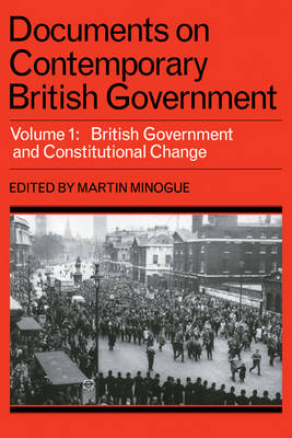 Documents on Contemporary British Government: Volume 1, British government and constitutional change (Paperback)