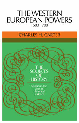 The Western European Powers, 1500-1700: Studies in the Uses of Historical Evidence - Sources of History (Paperback)