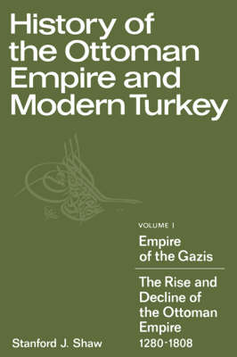 History of the Ottoman Empire and Modern Turkey: Volume 1, Empire of the Gazis: The Rise and Decline of the Ottoman Empire 1280-1808 (Paperback)