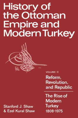 History of the Ottoman Empire and Modern Turkey: Reform, Revolution, and Republic: The Rise of Modern Turkey 1808-1975 Volume 2 (Paperback)