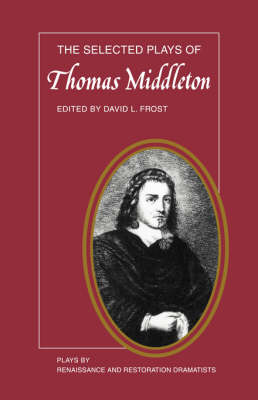 The Selected Plays of Thomas Middleton - Plays by Renaissance and Restoration Dramatists (Paperback)