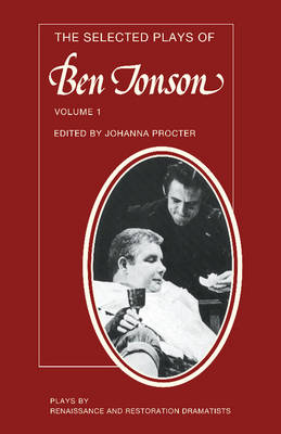 The Plays by Renaissance and Restoration Dramatists The Selected Plays of Ben Jonson: Volume 1 (Paperback)