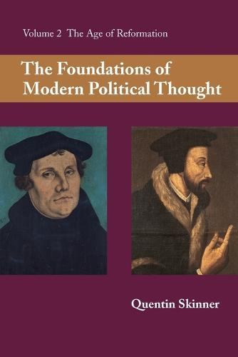 The Foundations of Modern Political Thought: Volume 2, The Age of Reformation (Paperback)