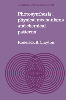 IUPAB Biophysics Series: Photosynthesis: Physical Mechanisms and Chemical Patterns Series Number 4 (Paperback)