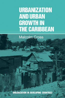 Urbanization and Urban Growth in the Caribbean: An Essay on Social Change in Dependent Societies - Urbanisation in Developing Countries (Paperback)