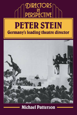Peter Stein: Germany's Leading Theatre Director - Directors in Perspective (Paperback)