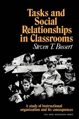 Tasks and Social Relationships in Classrooms: A study of instructional organisation and its consequences - American Sociological Association Rose Monographs (Paperback)