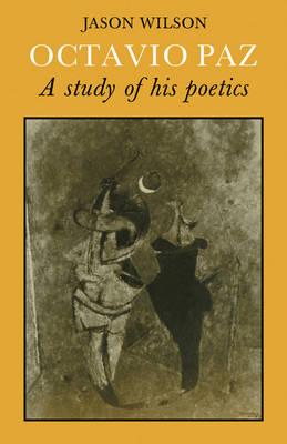 Octavio Paz: A Study of his Poetics (Paperback)