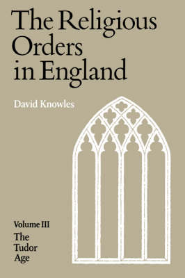 The The Religious Orders in England: The Religious Orders in England The Tudor Age v.3 (Paperback)