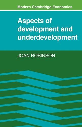 Modern Cambridge Economics Series: Aspects of Development and Underdevelopment (Paperback)