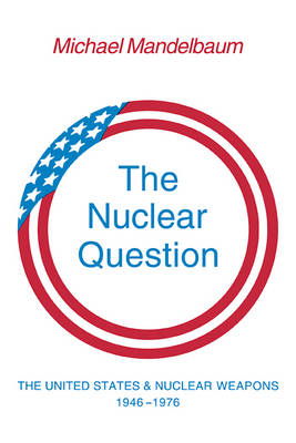 The Nuclear Question: The United States and Nuclear Weapons, 1946-1976 (Paperback)