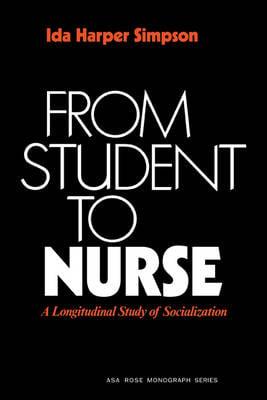 American Sociological Association Rose Monographs: From Student to Nurse: A Longitudinal Study of Socialization (Paperback)
