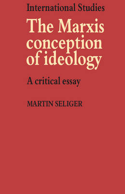 The Marxist Conception of Ideology: A Critical Essay - LSE Monographs in International Studies (Paperback)