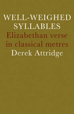 Well-Weighed Syllables: Elizabethan Verse in Classical Metres (Paperback)