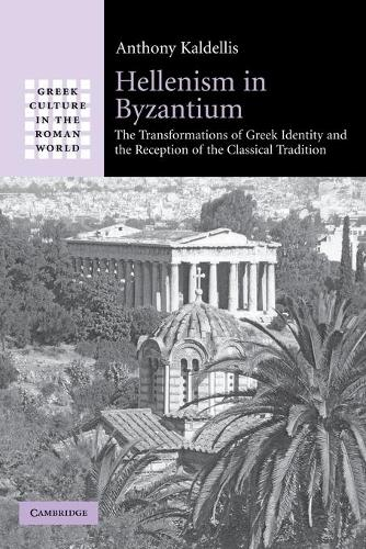 Greek Culture in the Roman World: Hellenism in Byzantium: The Transformations of Greek Identity and the Reception of the Classical Tradition (Paperback)