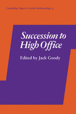 Cambridge Papers in Social Anthropology: Succession to High Office Series Number 4 (Paperback)