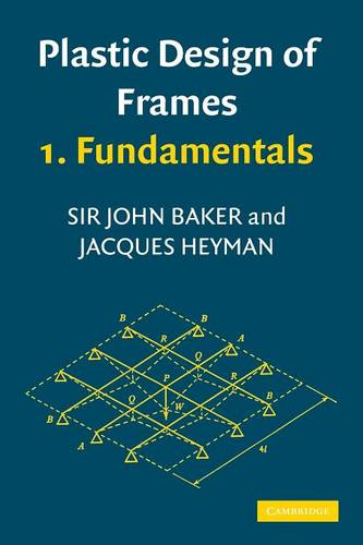 Plastic Design of Frames 1 Fundamentals (Paperback)