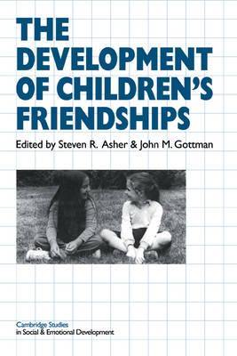 Cambridge Studies in Social and Emotional Development: The Development of Children's Friendships (Paperback)