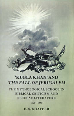 'Kubla Khan' and the Fall of Jerusalem: The Mythological School in Biblical Criticism and Secular Literature 1770-1880 (Paperback)