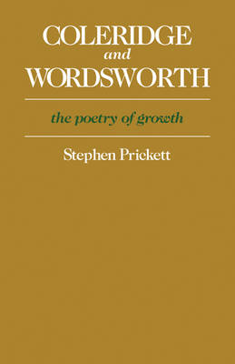 Coleridge and Wordsworth: The Poetry of Growth (Paperback)