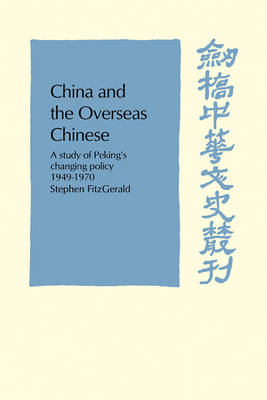 China and the Overseas Chinese: A Study of Peking's Changing Policy: 1949-1970 - Cambridge Studies in Chinese History, Literature and Institutions (Paperback)