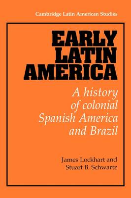 Early Latin America: A History of Colonial Spanish America and Brazil - Cambridge Latin American Studies 46 (Paperback)