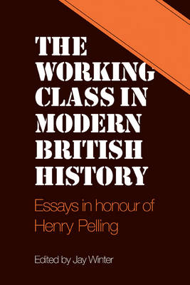 The Working Class in Modern British History: Essays in Honour of Henry Pelling (Paperback)