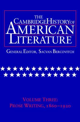 The Cambridge History of American Literature: Volume 3, Prose writing, 1860-1920 - The Cambridge History of American Literature (Hardback)
