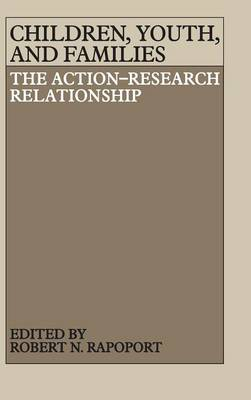 Children, Youth, and Families: The Action-Research Relationship (Hardback)