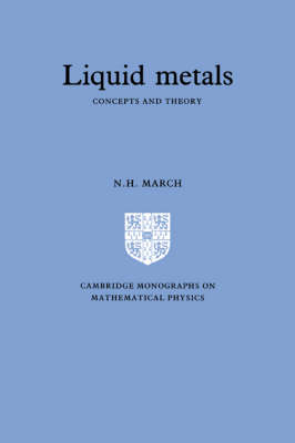 Liquid Metals: Concepts and Theory - Cambridge Monographs on Mathematical Physics (Hardback)