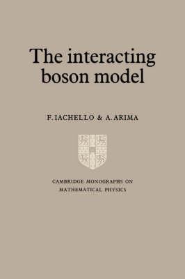 The Interacting Boson Model - Cambridge Monographs on Mathematical Physics (Hardback)