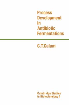 Process Development in Antibiotic Fermentations - Cambridge Studies in Biotechnology 4 (Hardback)