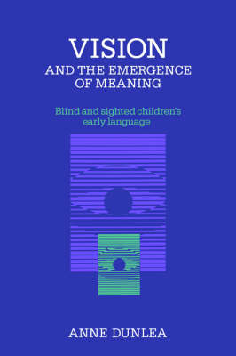 Vision and the Emergence of Meaning: Blind and Sighted Children's Early Language (Hardback)