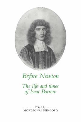 Before Newton: The Life and Times of Isaac Barrow (Hardback)