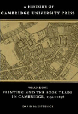 A History of Cambridge University Press: Volume 1, Printing and the Book Trade in Cambridge, 1534-1698 - A History of Cambridge University Press (Hardback)