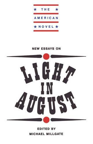 The American Novel: New Essays on Light in August (Hardback)