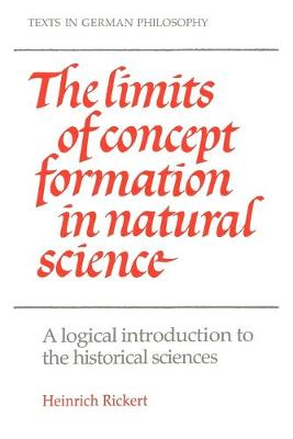 The Limits of Concept Formation in Natural Science: A Logical Introduction to the Historical Sciences (Abridged Edition) - Texts in German Philosophy (Paperback)