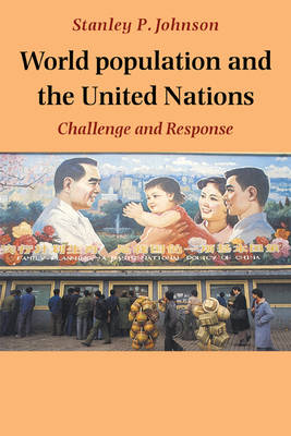 World Population and the United Nations: Challenge and Response (Paperback)