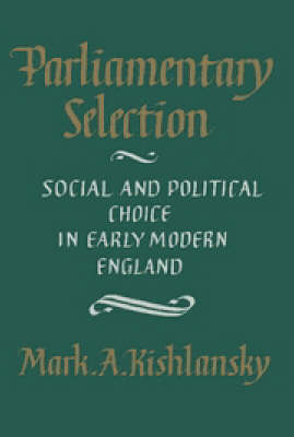 Parliamentary Selection: Social and Political Choice in Early Modern England (Paperback)