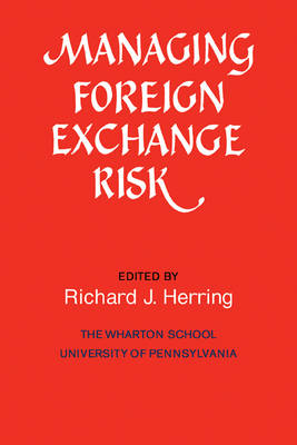 Managing Foreign Exchange Risk: Essays Commissioned in Honor of the Centenary of the Wharton School, University of Pennsylvania (Paperback)