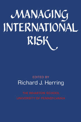Managing International Risk: Essays Commissioned in Honor of the Centenary of the Wharton School, University of Pennsylvania (Paperback)