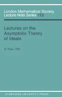 Lectures on the Asymptotic Theory of Ideals - London Mathematical Society Lecture Note Series 113 (Paperback)